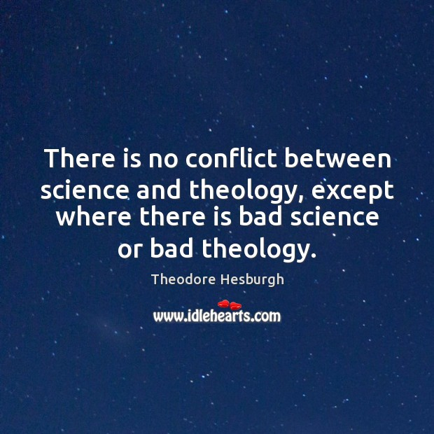 There is no conflict between science and theology, except where there is Theodore Hesburgh Picture Quote