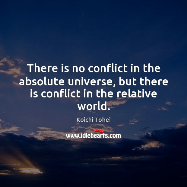 There is no conflict in the absolute universe, but there is conflict Image
