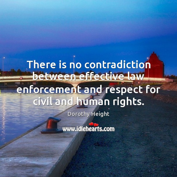 There is no contradiction between effective law enforcement and respect for civil Dorothy Height Picture Quote