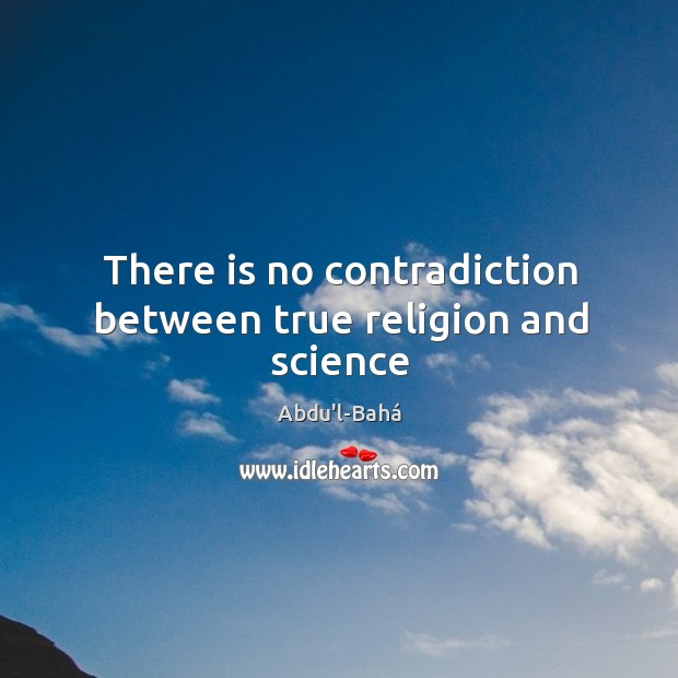 There is no contradiction between true religion and science Image