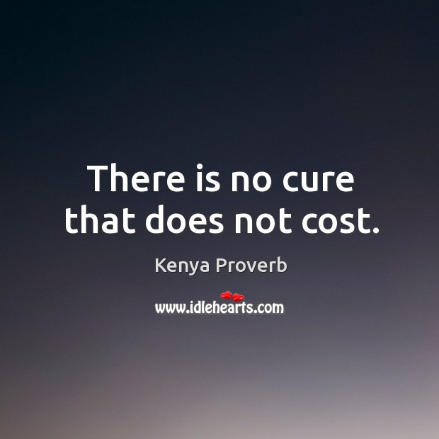 There is no cure that does not cost. Kenya Proverbs Image