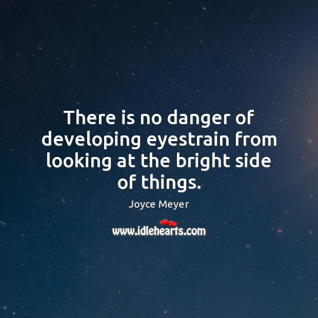 There is no danger of developing eyestrain from looking at the bright side of things. Image