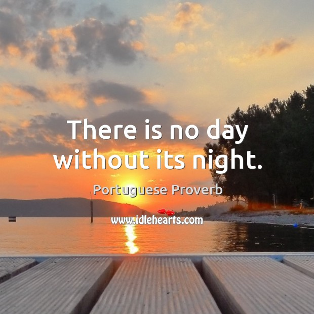 There is no day without its night. Image