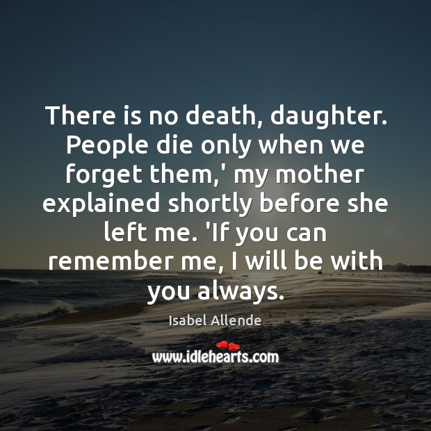 There is no death, daughter. People die only when we forget them, Image