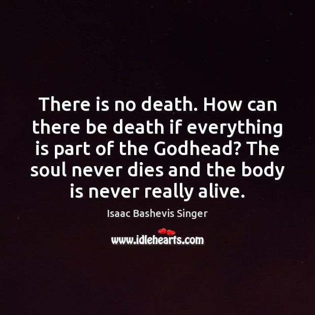 Image, There is no death. How can there be death if everything is