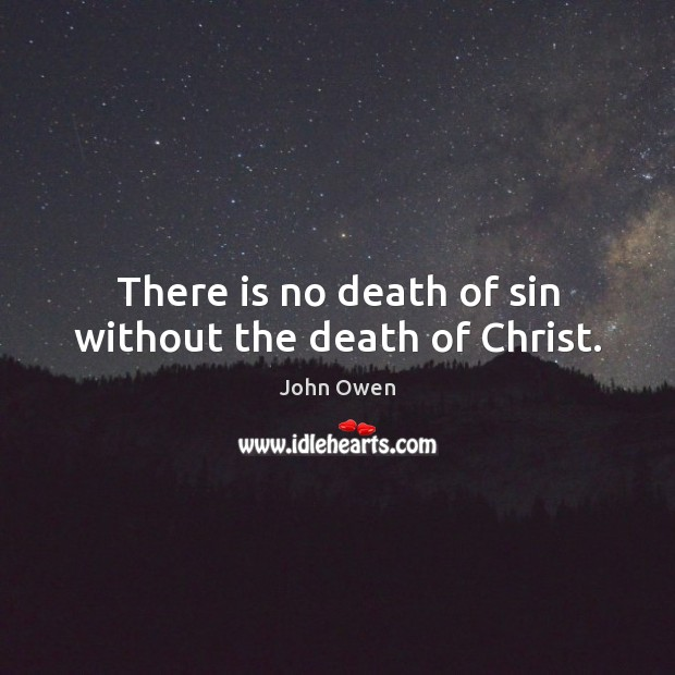 There is no death of sin without the death of Christ. Image