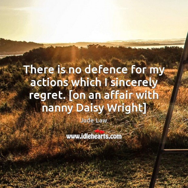 Image, There is no defence for my actions which I sincerely regret. [on