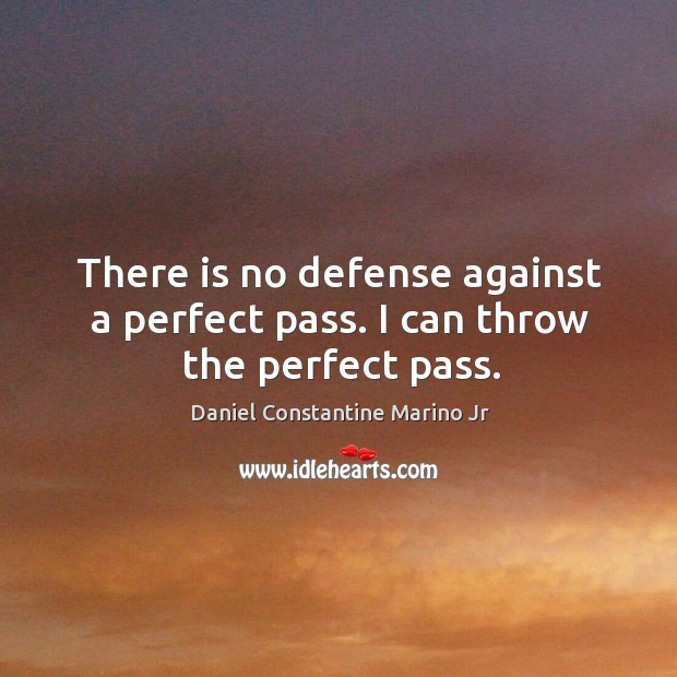 There is no defense against a perfect pass. I can throw the perfect pass. Image