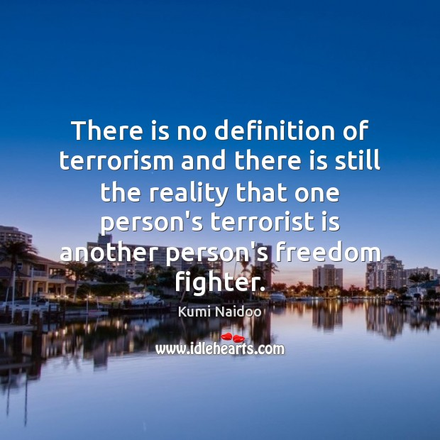 There is no definition of terrorism and there is still the reality Image