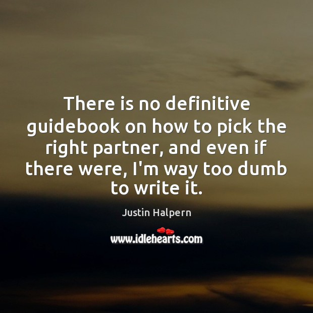 There is no definitive guidebook on how to pick the right partner, Justin Halpern Picture Quote