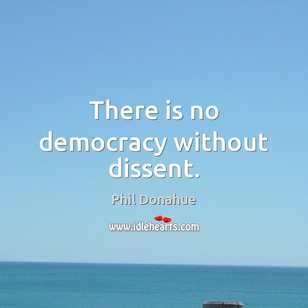 There is no democracy without dissent. Image