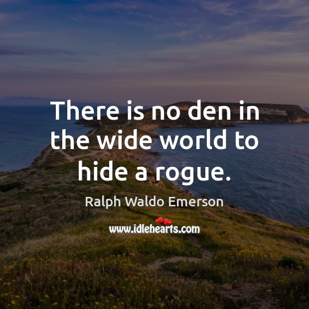 There is no den in the wide world to hide a rogue. Image