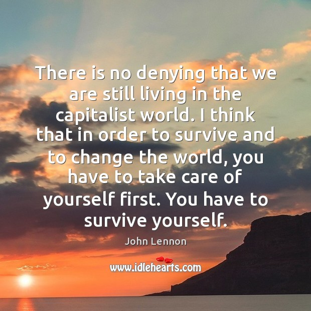 There is no denying that we are still living in the capitalist John Lennon Picture Quote