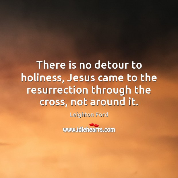 There is no detour to holiness, Jesus came to the resurrection through Image