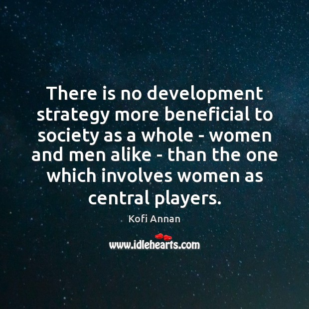 There is no development strategy more beneficial to society as a whole Image