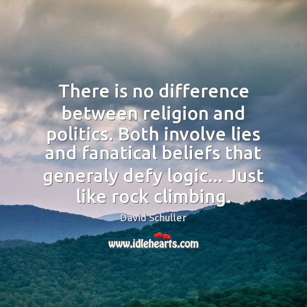 There is no difference between religion and politics. Both involve lies and Logic Quotes Image