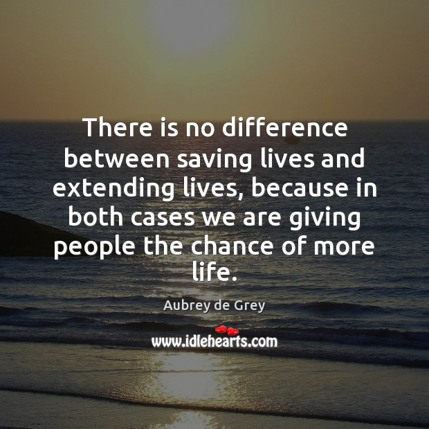 Image, There is no difference between saving lives and extending lives, because in
