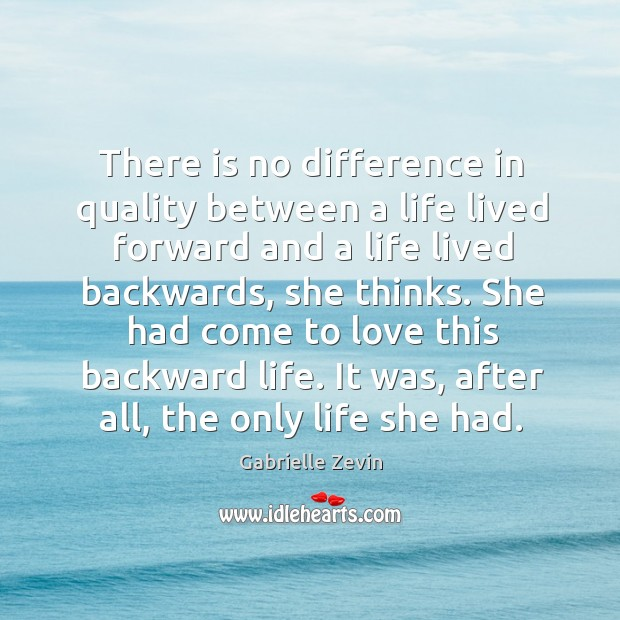 Image, There is no difference in quality between a life lived forward and