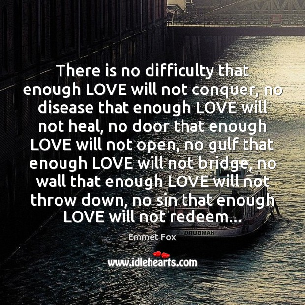 There is no difficulty that enough LOVE will not conquer, no disease Heal Quotes Image