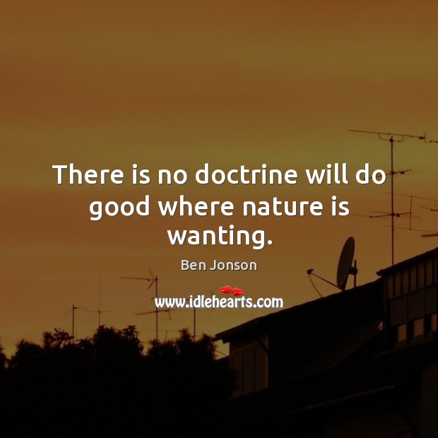 Image, There is no doctrine will do good where nature is wanting.