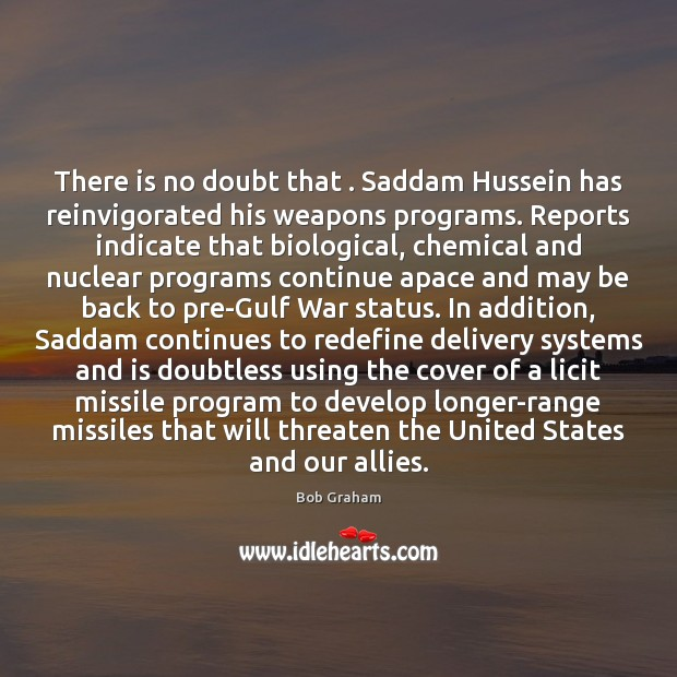 Image, There is no doubt that . Saddam Hussein has reinvigorated his weapons programs.