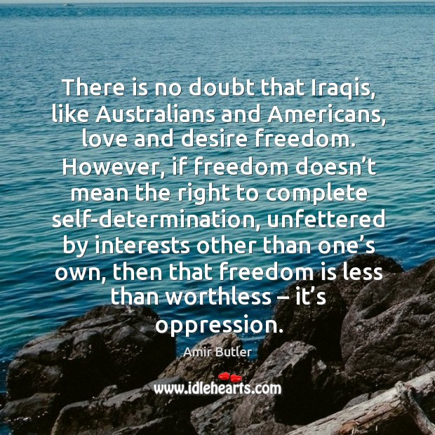 Image, There is no doubt that iraqis, like australians and americans, love and desire freedom.