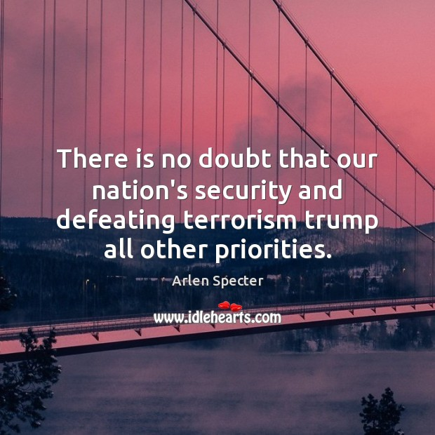 There is no doubt that our nation's security and defeating terrorism trump Image