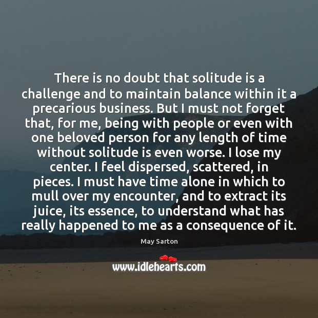 There is no doubt that solitude is a challenge and to maintain Image