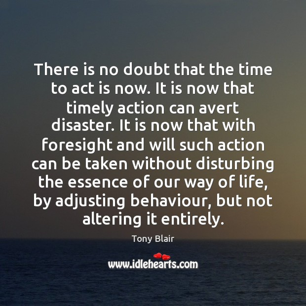 There is no doubt that the time to act is now. It Tony Blair Picture Quote