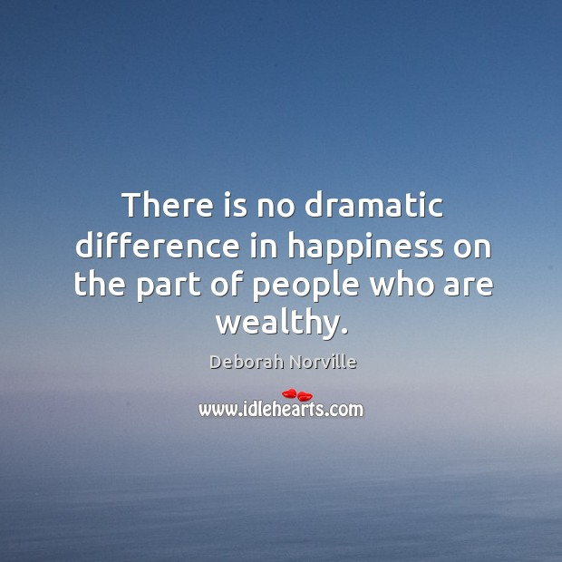 There is no dramatic difference in happiness on the part of people who are wealthy. Image