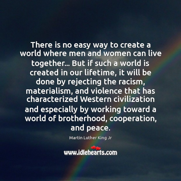 There is no easy way to create a world where men and Martin Luther King Jr Picture Quote