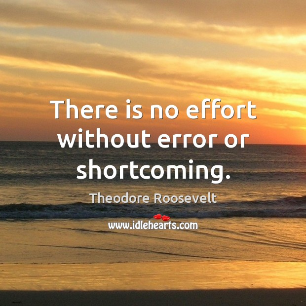 Image, There is no effort without error or shortcoming.