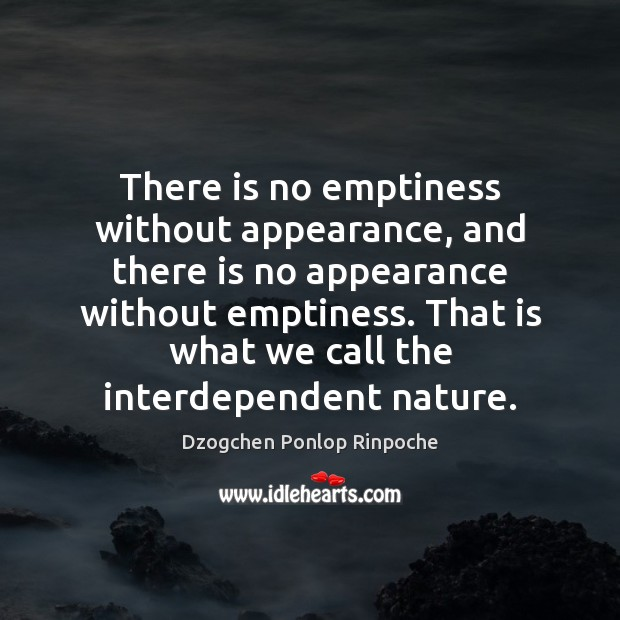 Image, There is no emptiness without appearance, and there is no appearance without