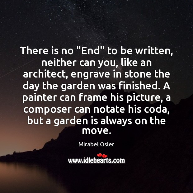 "There is no ""End"" to be written, neither can you, like an Image"