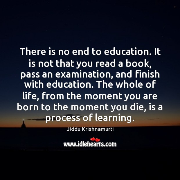 There is no end to education. It is not that you read Image