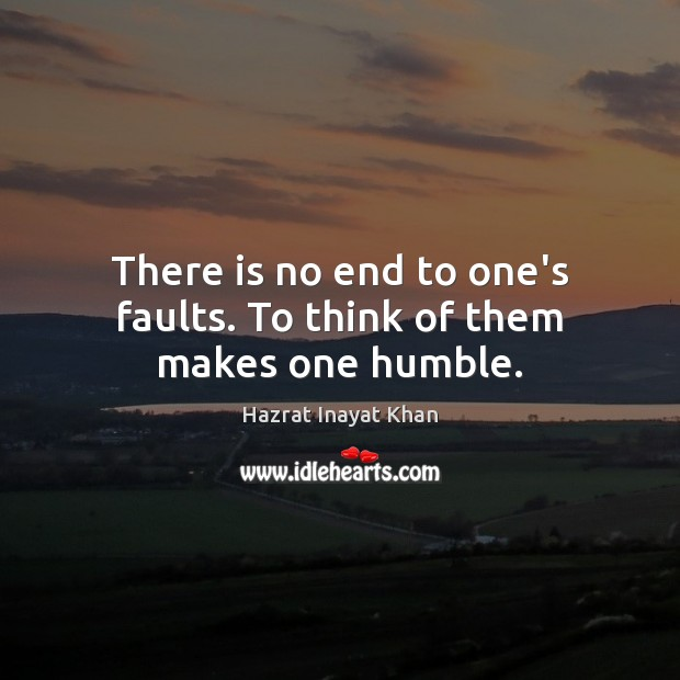 There is no end to one's faults. To think of them makes one humble. Image