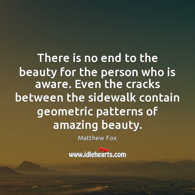 There is no end to the beauty for the person who is Matthew Fox Picture Quote