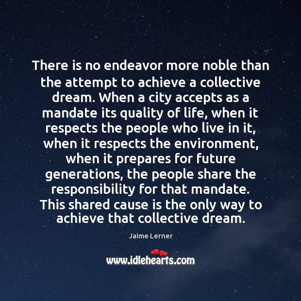 There is no endeavor more noble than the attempt to achieve a Environment Quotes Image
