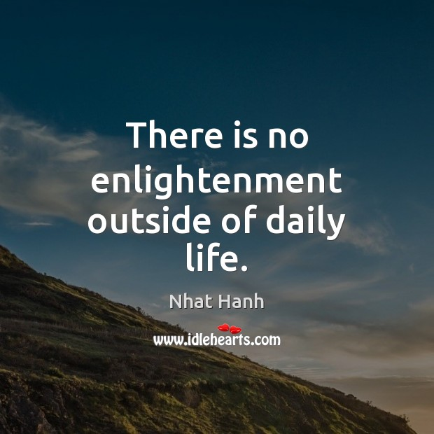 Image, There is no enlightenment outside of daily life.
