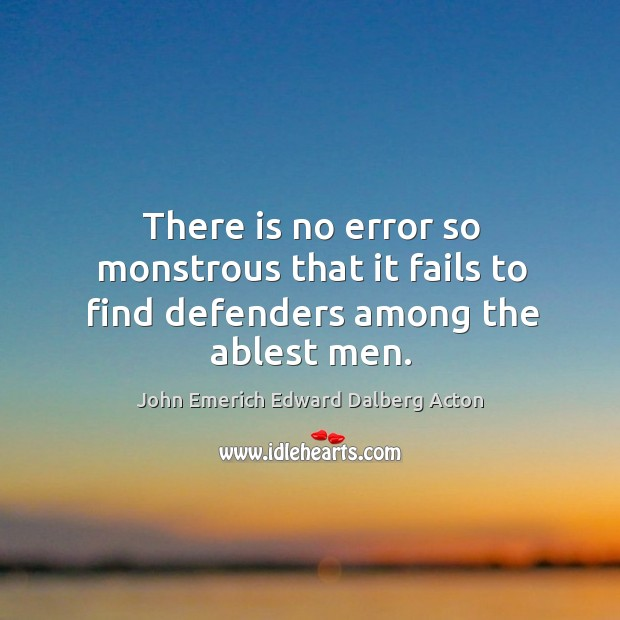 Image, There is no error so monstrous that it fails to find defenders among the ablest men.