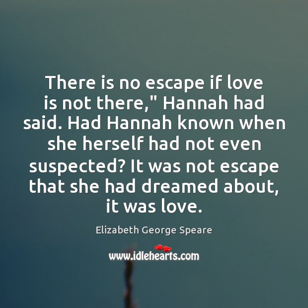 """There is no escape if love is not there,"""" Hannah had said. Image"""