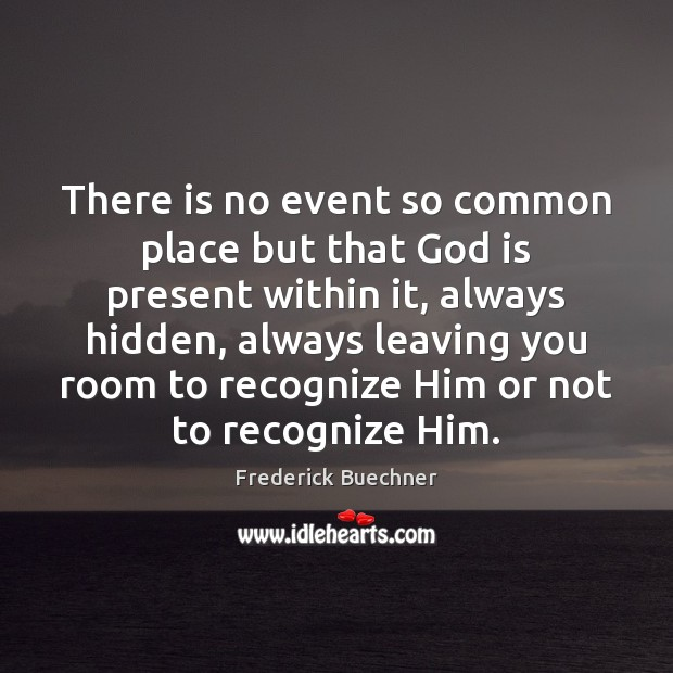 Image, There is no event so common place but that God is present