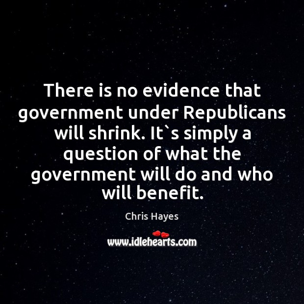 There is no evidence that government under Republicans will shrink. It`s Image