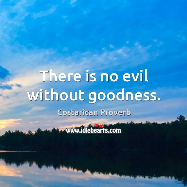 Image, There is no evil without goodness.