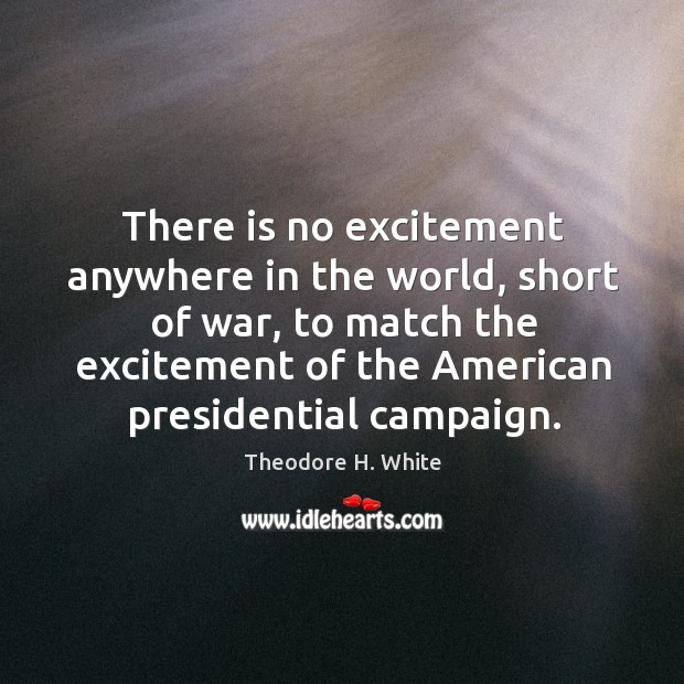 There is no excitement anywhere in the world, short of war, to match the excitement Image