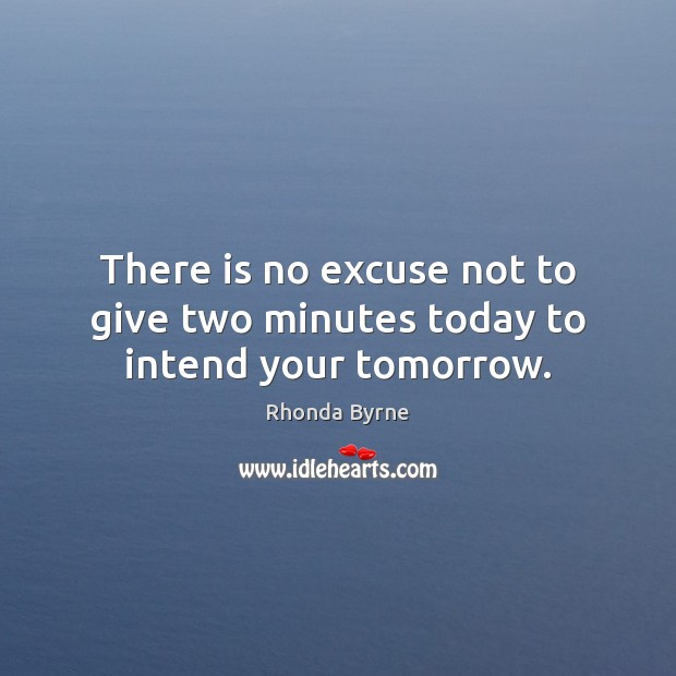 There is no excuse not to give two minutes today to intend your tomorrow. Image