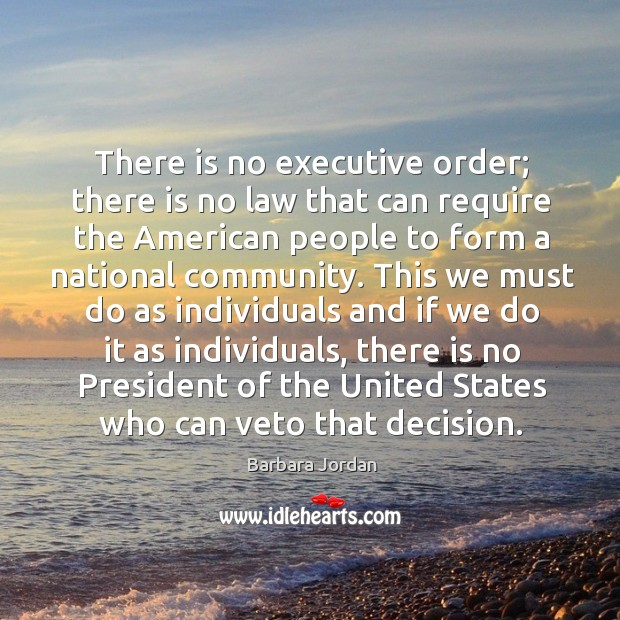 There is no executive order; there is no law that can require the american people to form Image