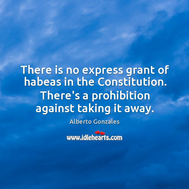 Image, There is no express grant of habeas in the Constitution. There's a