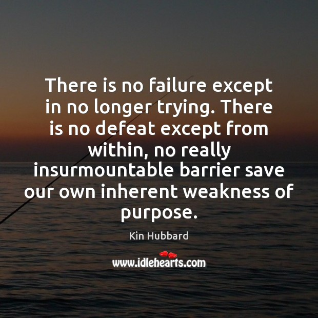 There is no failure except in no longer trying. There is no Image