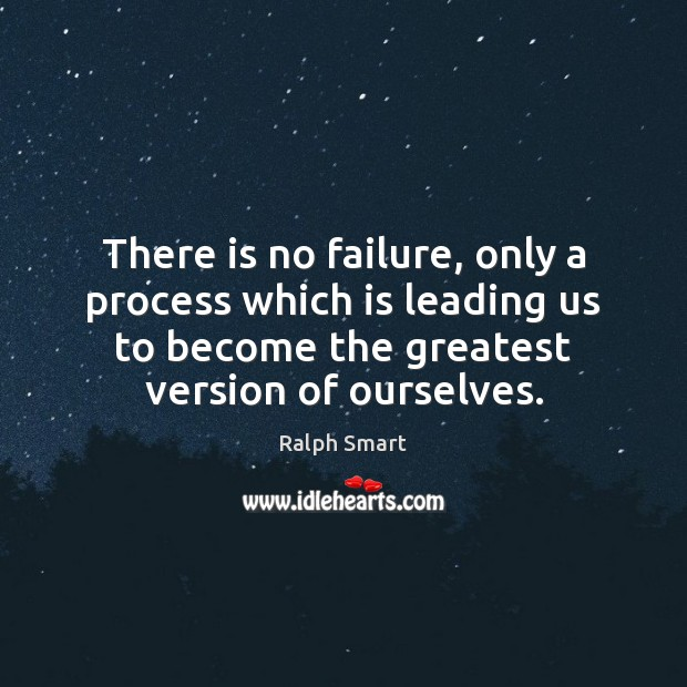 There is no failure, only a process which is leading us to Image